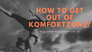 "How to get out of ""Komfortzone""!"